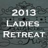 2013 Ladies Retreat